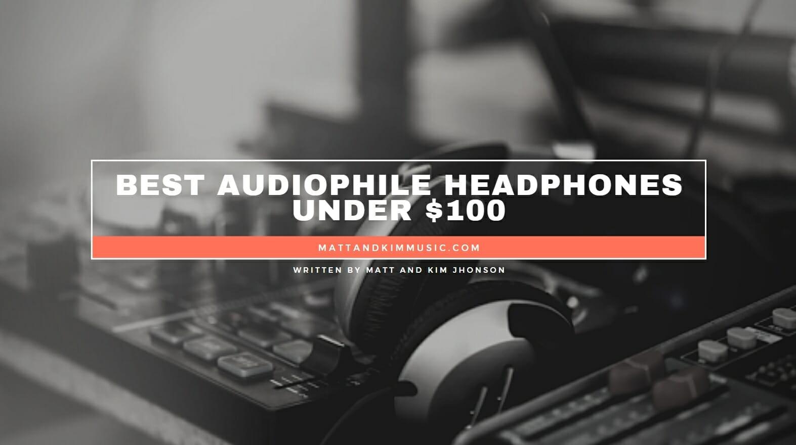 Best Audiophile Headphones Under 100