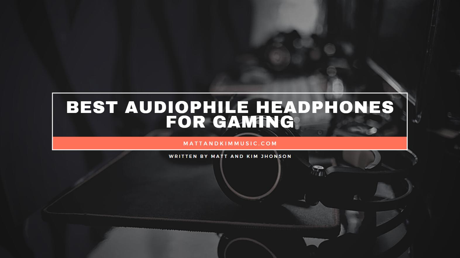 Best Audiophile Headphones for Gaming