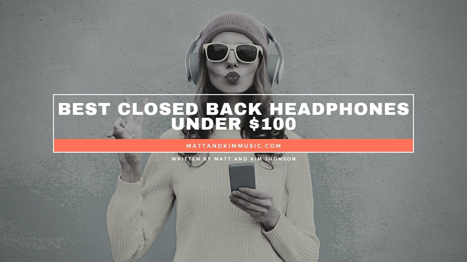 Best Closed Back Headphones Under $100