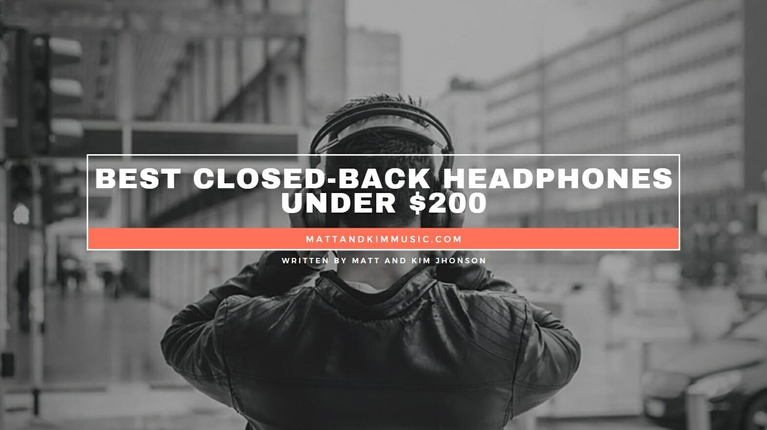 Best Closed-Back Headphones Under 200