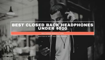 Best Closed Back Headphones Under $500