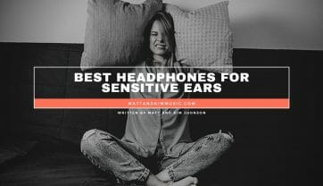 Best Headphones For Sensitive Ears