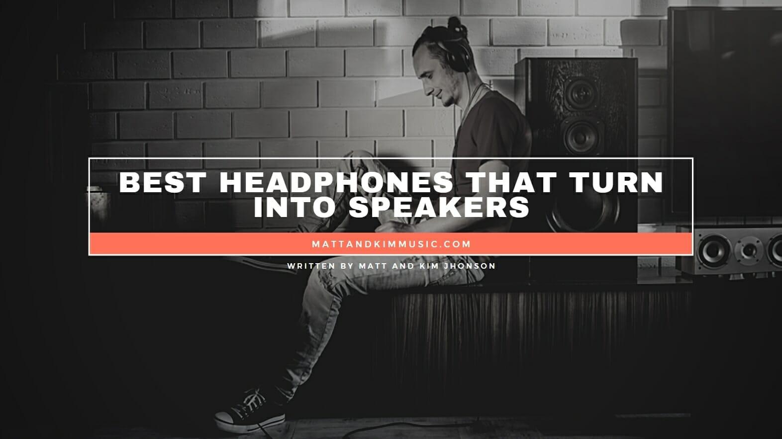 Best Headphones That Turn Into Speakers