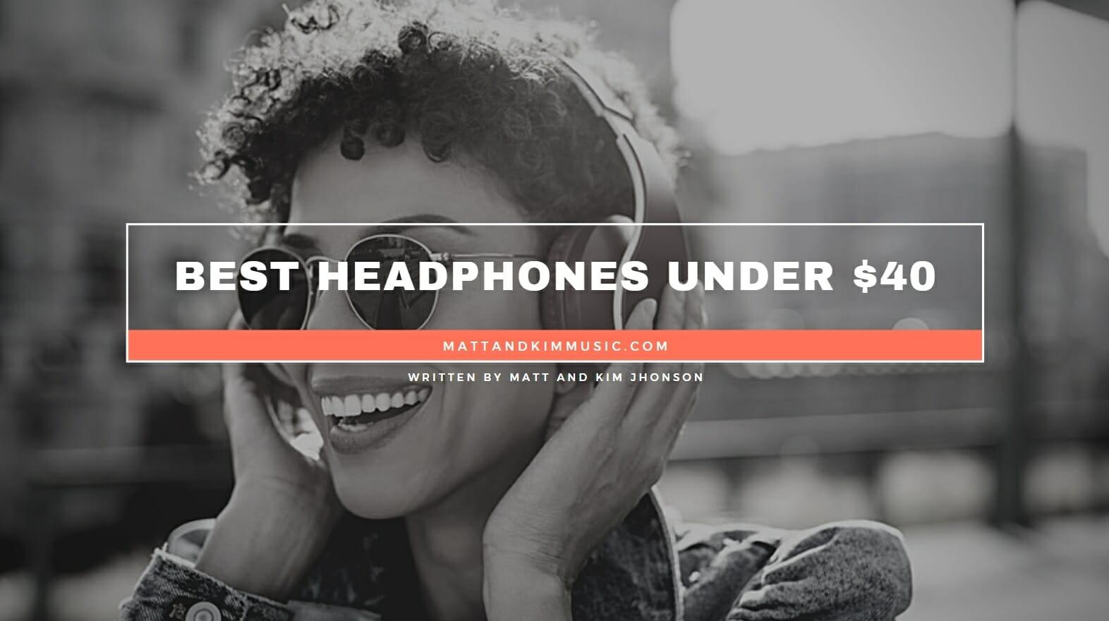 Best Headphones Under 40