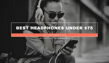 Best Headphones Under $75