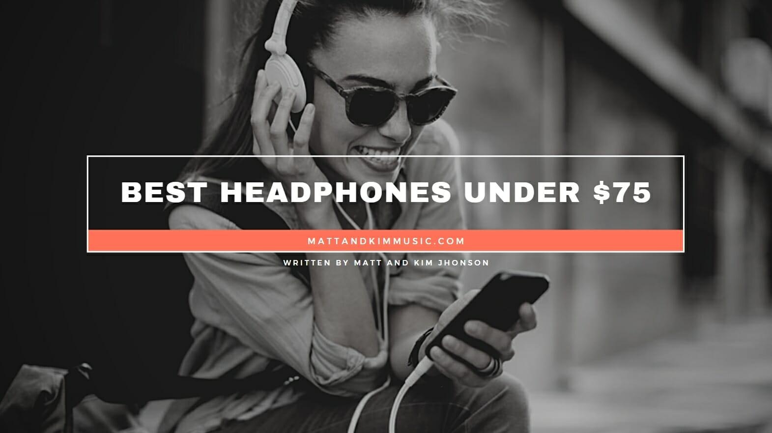 Best Headphones Under $75