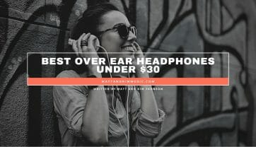 Best Over Ear Headphones Under $30