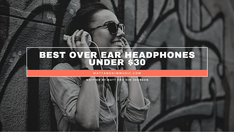 Best Over Ear Headphones Under $30