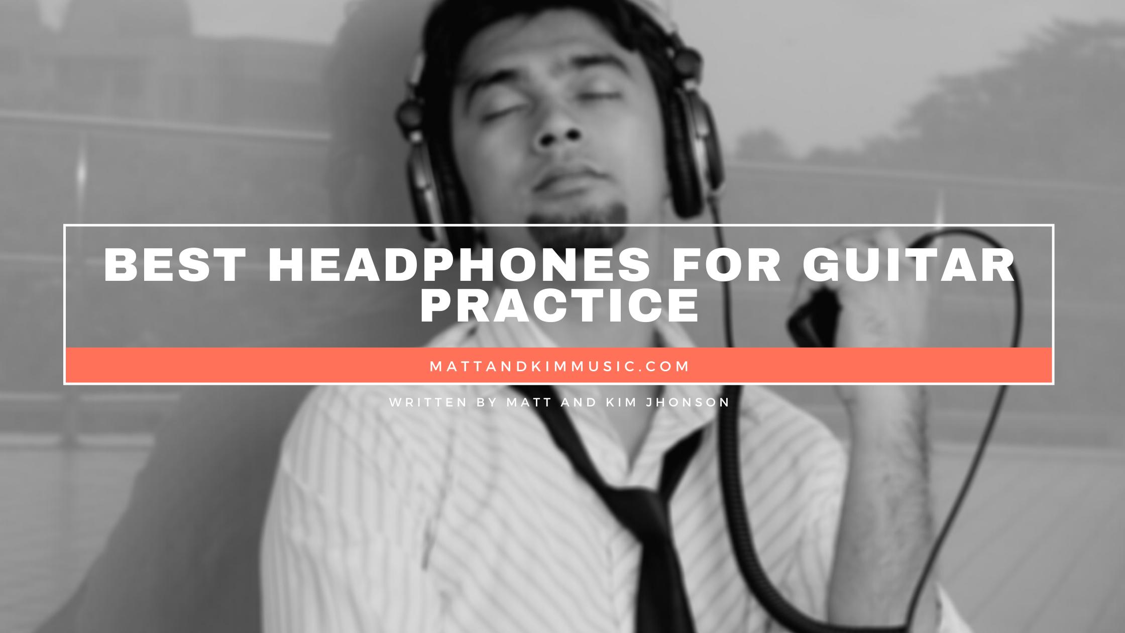 Best Headphones For Guitar Practice