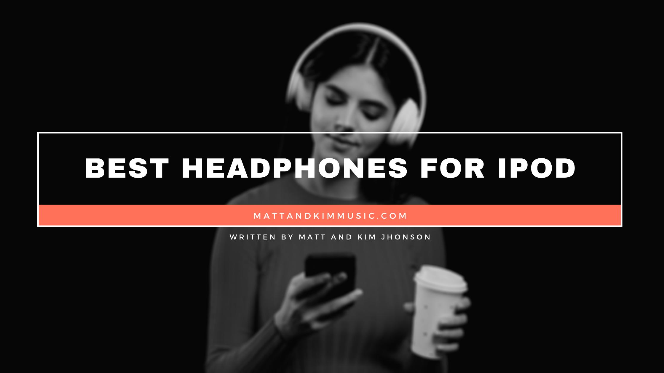Best Headphones For iPod