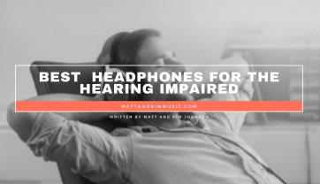 Best  Headphones for the Hearing Impaired