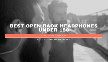 Best Open Back Headphones Under 150