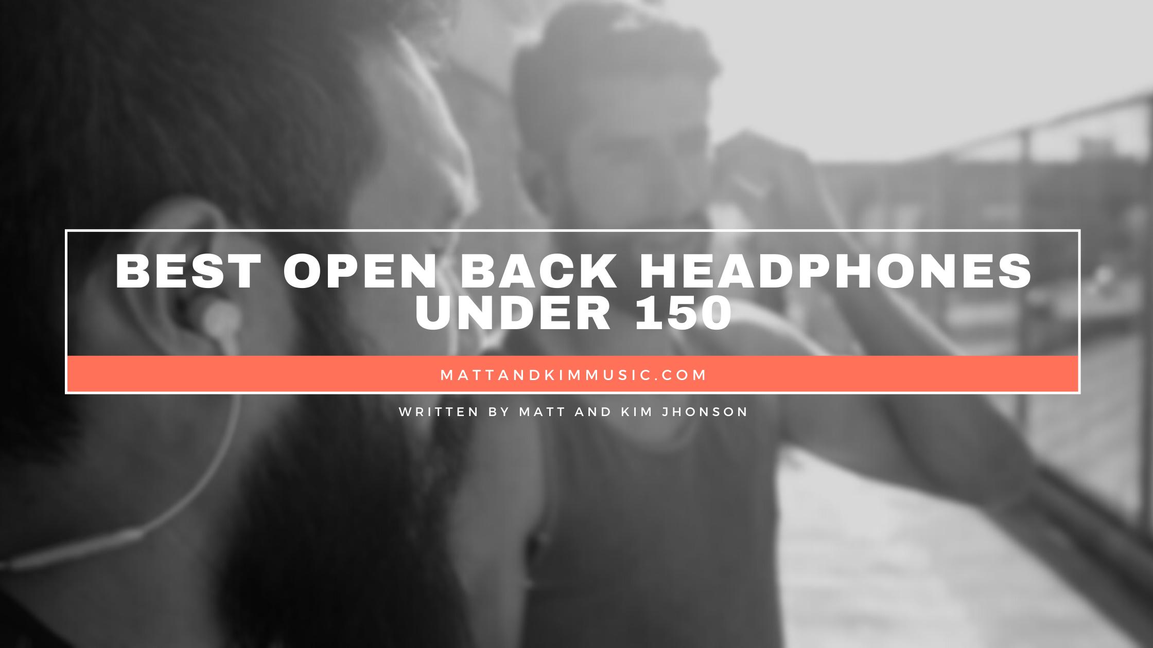 Best Open Back Headphones Under 150