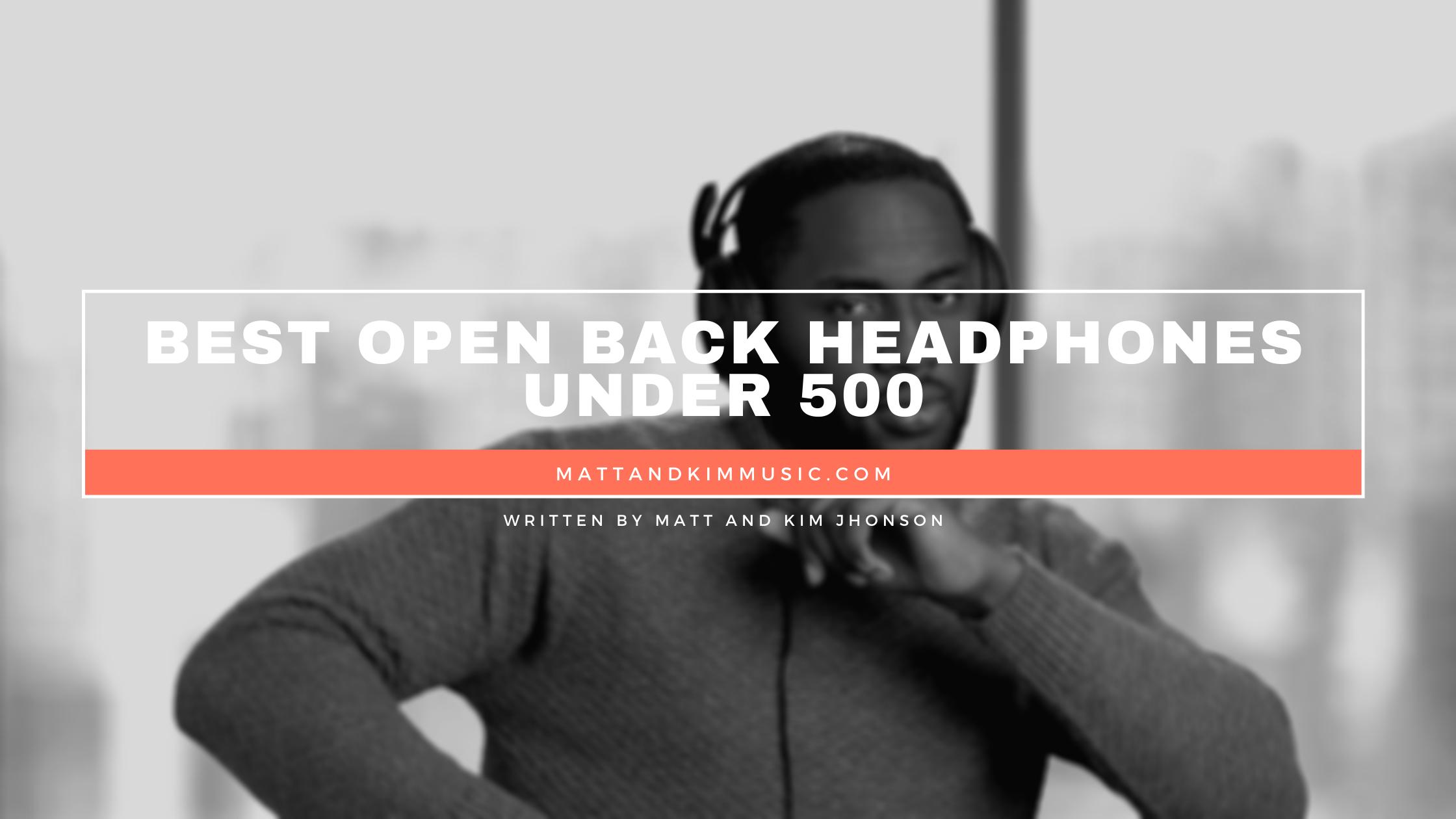 Best Open Back Headphones Under 500