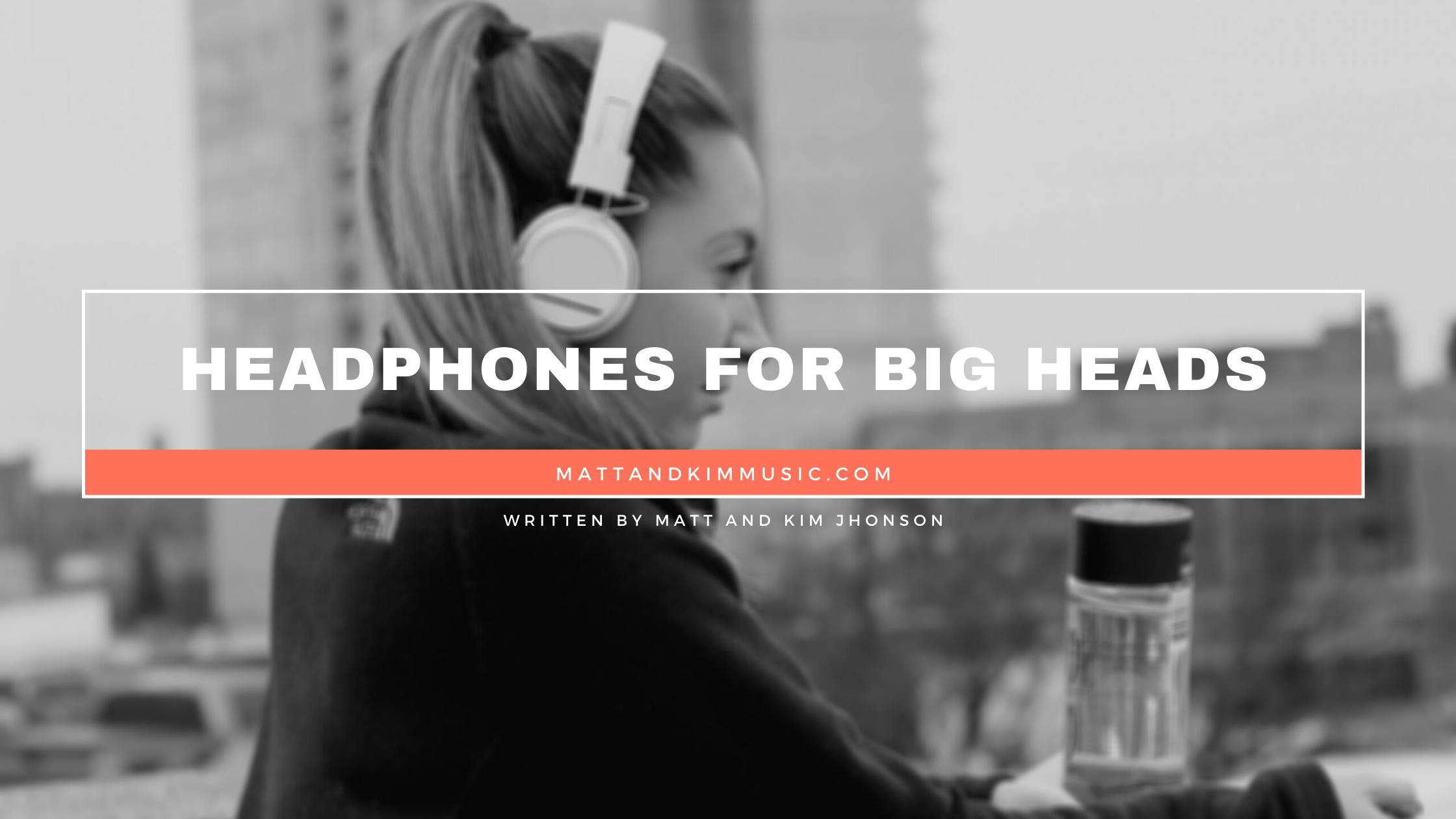 Headphones for Big Heads