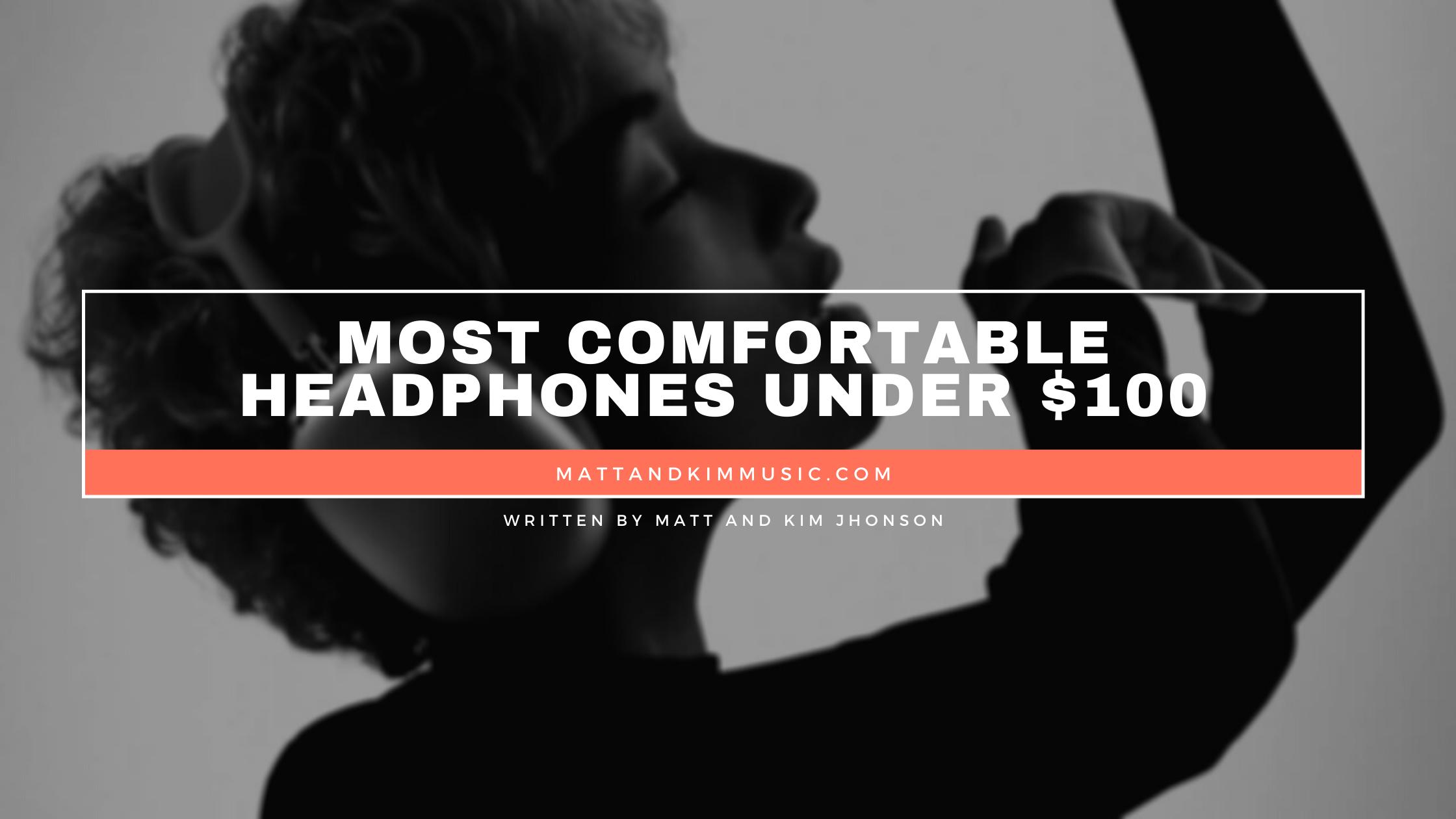 Most Comfortable Headphones Under $100