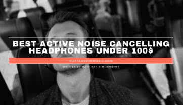 Best Active Noise Cancelling Headphones Under 100