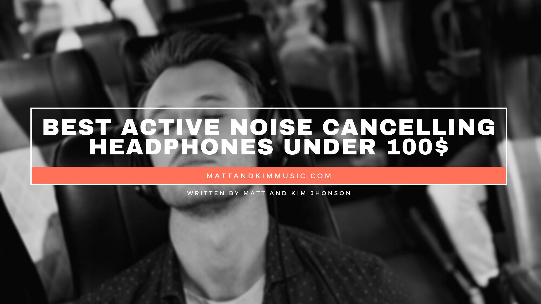 best active noise cancelling headphones under 100