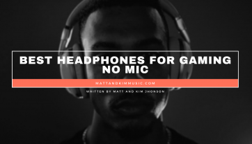 Best Headphones For Gaming No Mic