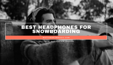Best Headphones for Snowboarding