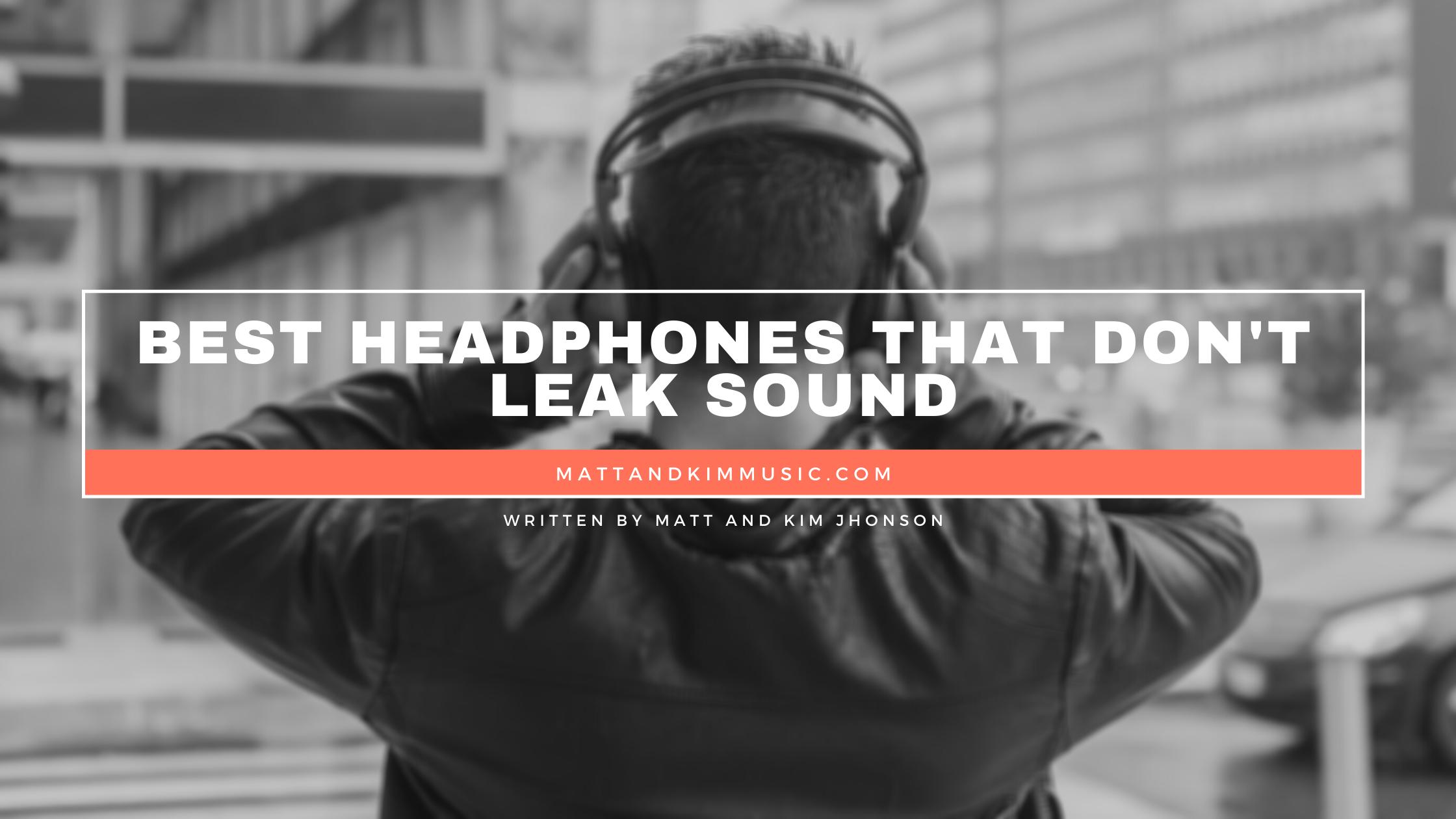 best headphones that don't leak sound