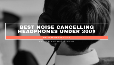 Best Noise Cancelling Headphones Under 300