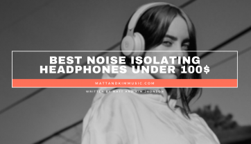 Best Noise Isolating Headphones Under 100