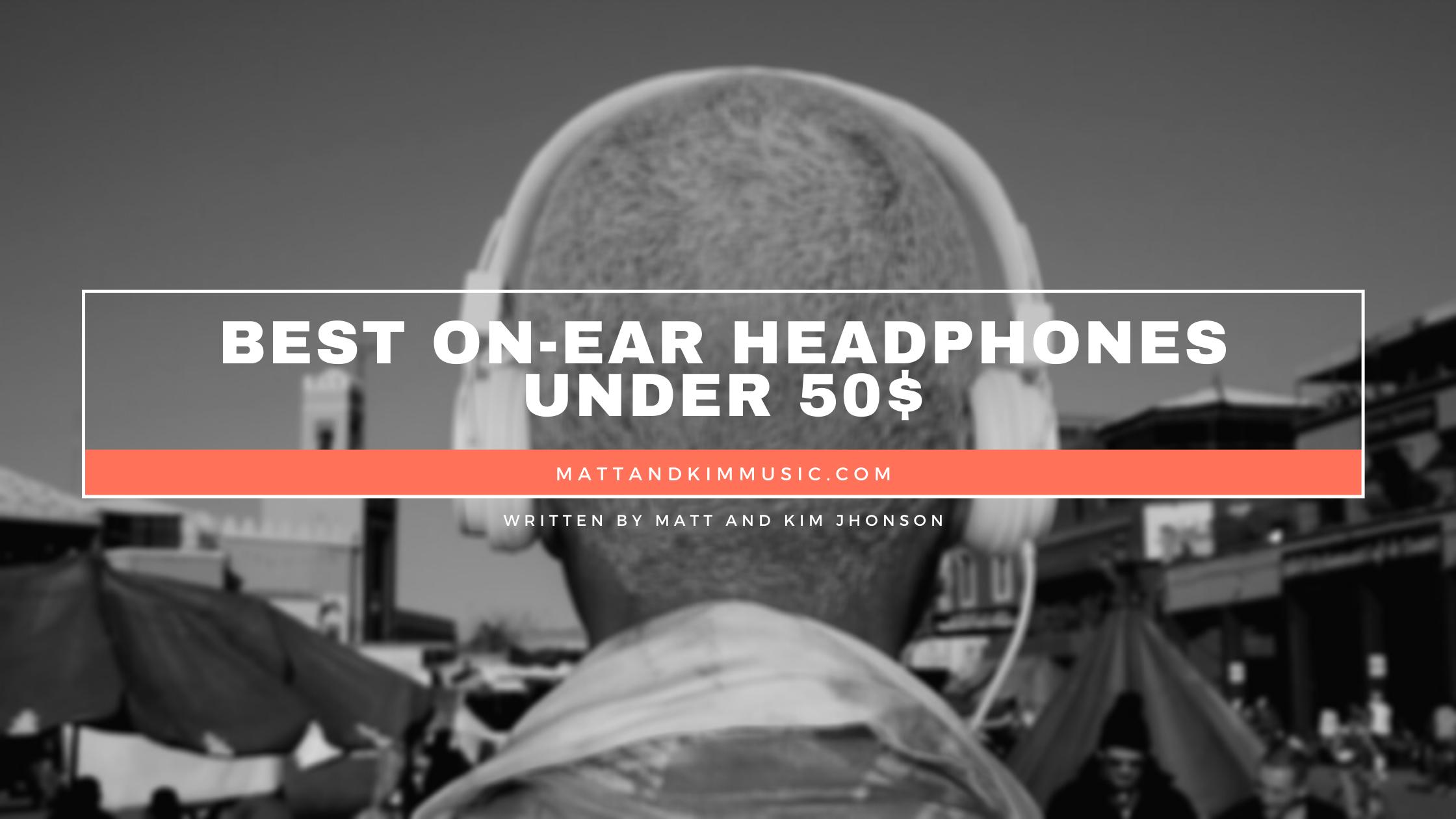 best on-ear headphones under 50