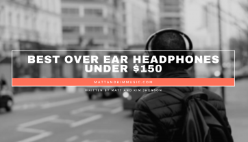 Best Over Ear Headphones under $150