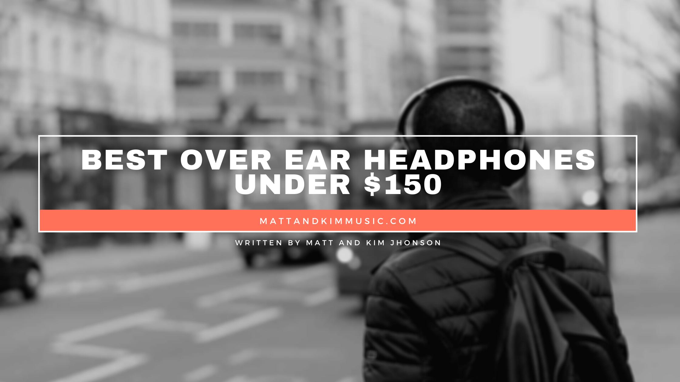 best over ear headphones under 150