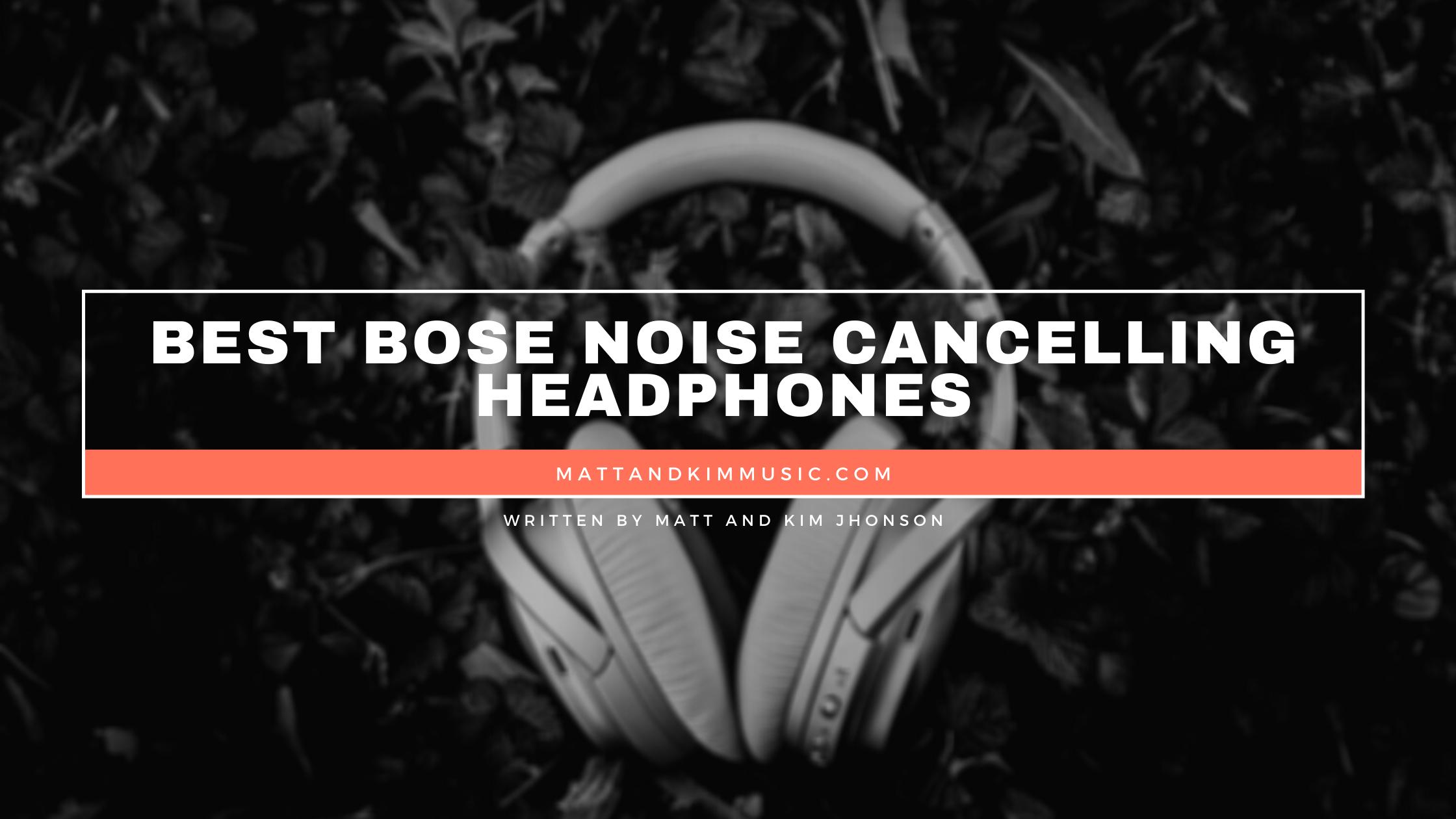 best bose noise cancelling headphones