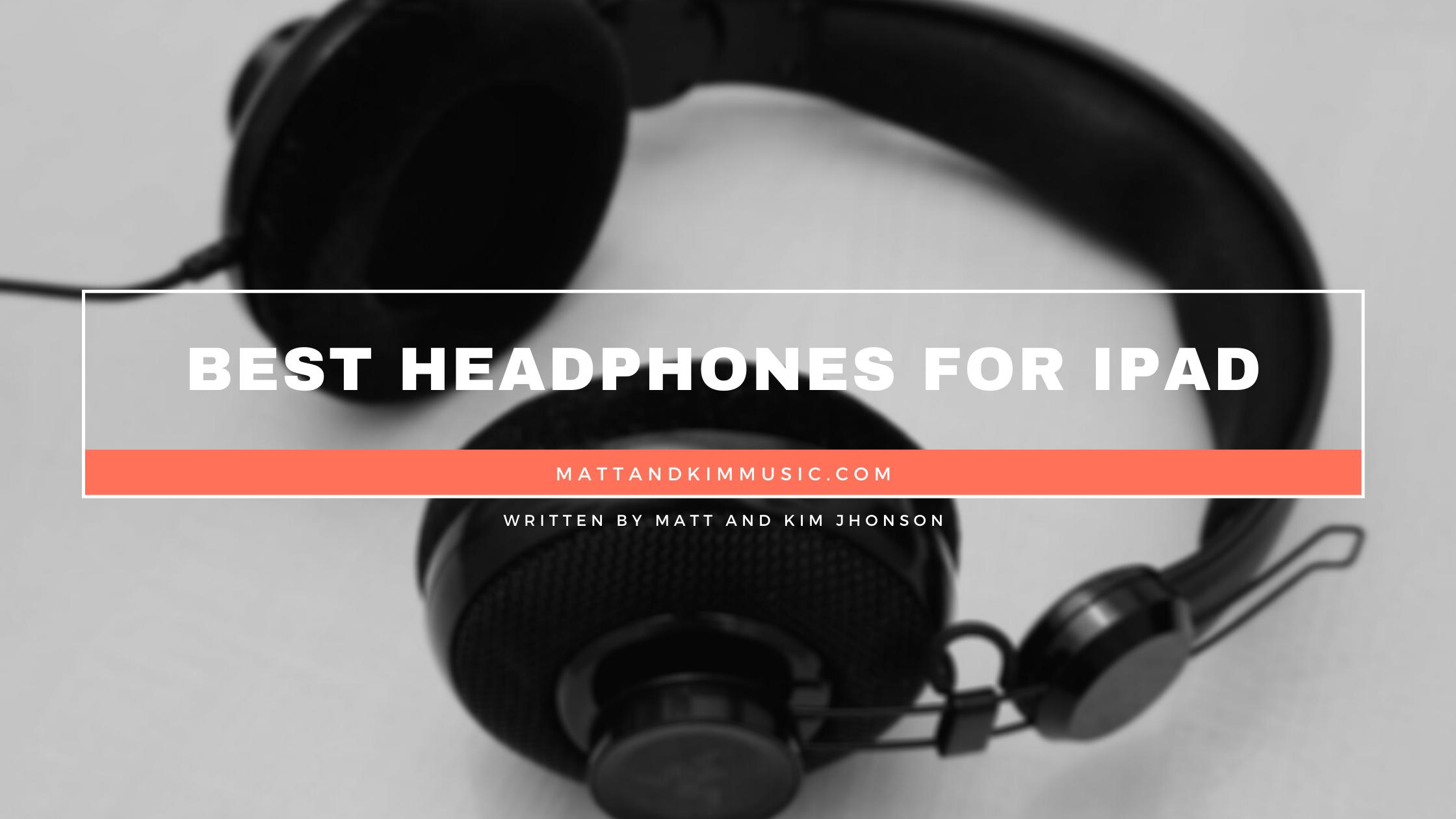 best headphones for ipad