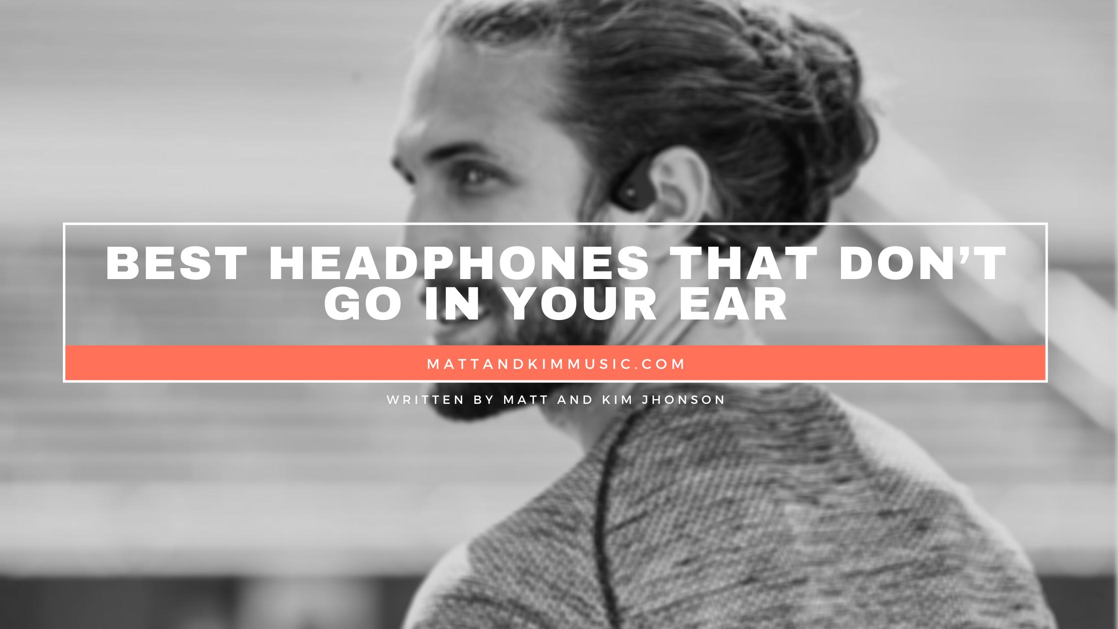 best headphones that don't go in your ear