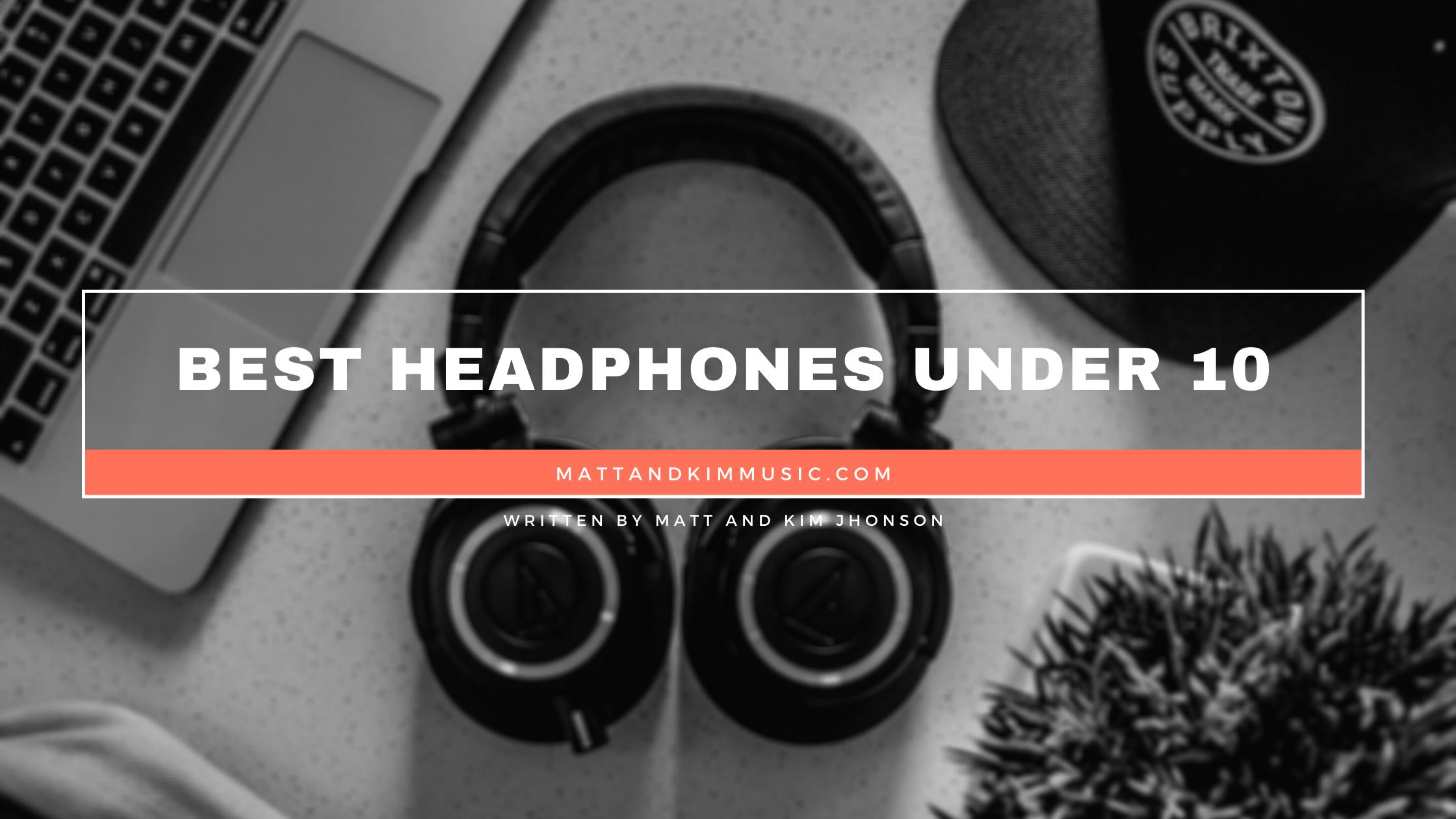 best headphones under 10