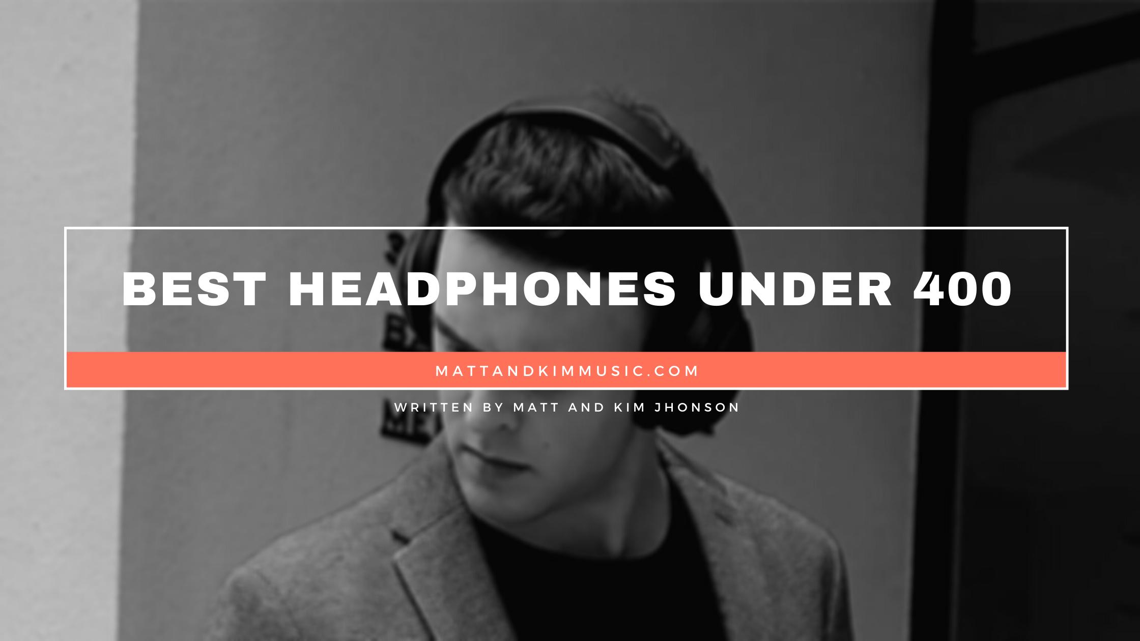 best headphones under 400